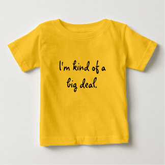 I'm kind of a big deal. baby T-Shirt