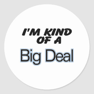 I'm Kind Of A Big Deal (blue) Classic Round Sticker