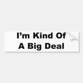 I'm Kind of a Big Deal Bumper Sticker