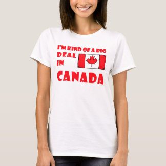 I'm kind of a big deal in Canada ladies shirt
