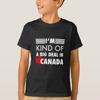 I'm Kind of a Big Deal in Canada T-Shirt