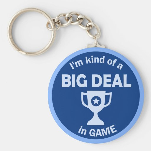 I'm kind of a BIG DEAL in Game Key Chains