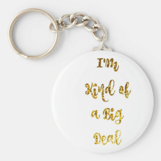 I'm Kind of a Big Deal in Gold Glitter Keychain