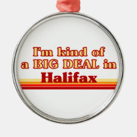 I'm Kind of a Big Deal in Halifax Metal Ornament