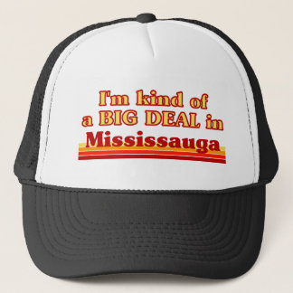 I'm Kind of a Big Deal in Mississauga Trucker Hat
