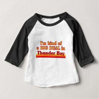 I'm Kind of a Big Deal in Thunder Bay Baby T-Shirt