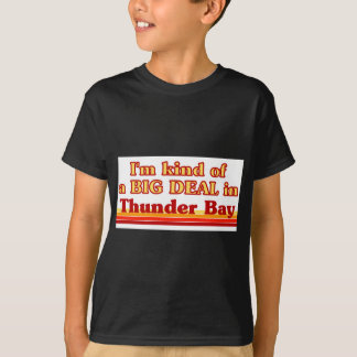 I'm Kind of a Big Deal in Thunder Bay T-Shirt