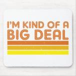 I'm Kind of a Big Deal Mouse Pad