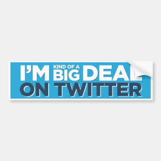 I'm Kind of A Big Deal on Twitter Bumper Sticker Car Bumper Sticker
