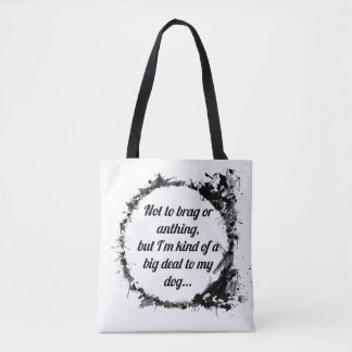 I'm kind of a big deal to my dog - Dog Owner Tote Bag