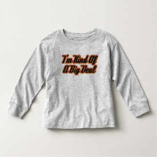 I'm Kind of a Big Deal! Toddler T-shirt