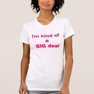 I'm kind of a BIG deal Tee Shirt