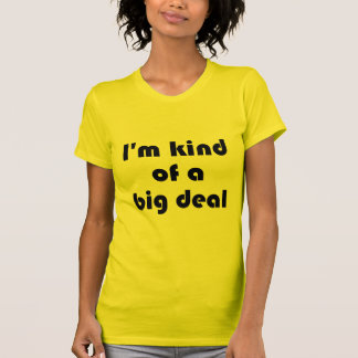I'm kind of a Big Deal Women's American Apparel T Shirt