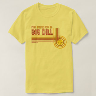 """I'm Kind of a Big Dill"" Pickleball Shirt"