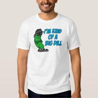 I'm Kind Of A Big Dill Shirt