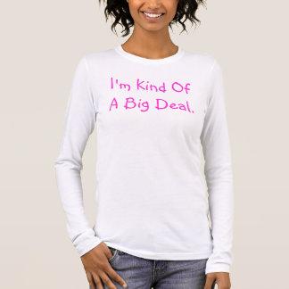 I'm Kind OfA Big Deal. Long Sleeve T-Shirt