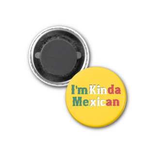 I'm Kinda Mexican 1 Inch Round Magnet