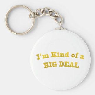 I'm kinda of a BIG DEAL. Keychain