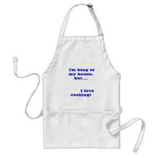 I'm king of my house, but....         I love c... Adult Apron