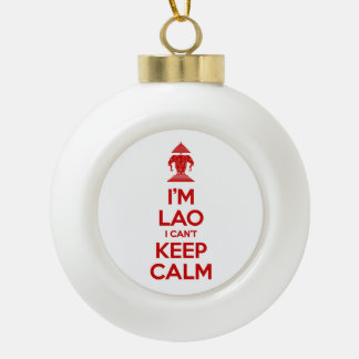 I'm Lao I Can't Keep Calm Ceramic Ball Christmas Ornament