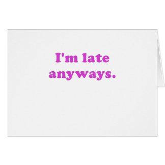 Im Late Anyways Card