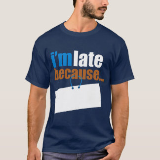 I'm late because... T-Shirt