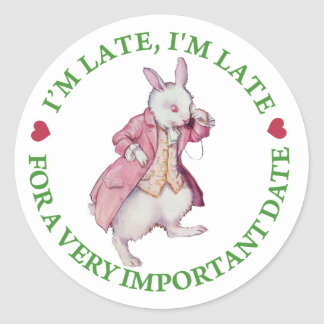 """I'm Late, I""""m Late, For a Very Important Date Classic Round Sticker"""