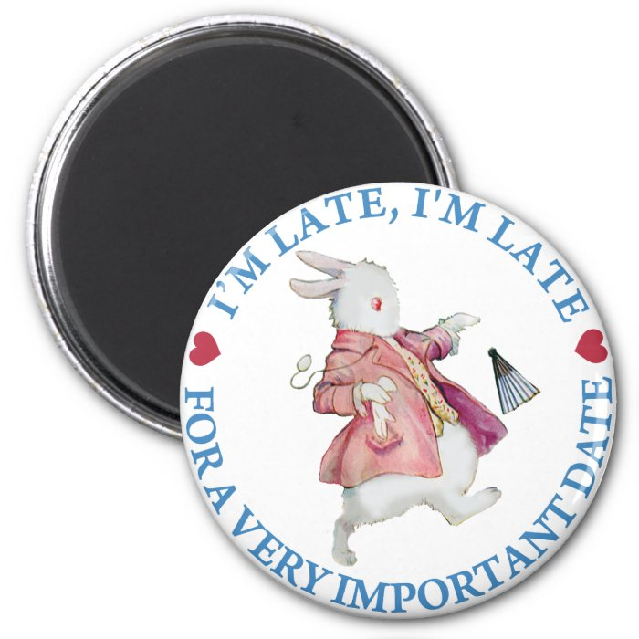 I'm Late, I'm Late For a Very Important Date! 2 Inch Round Magnet