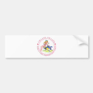 I'M LATE, I'M LATE, FOR A VERY IMPORTANT DATE! BUMPER STICKER