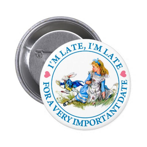 I'M LATE, I'M LATE, FOR A VERY IMPORTANT DATE! BUTTONS
