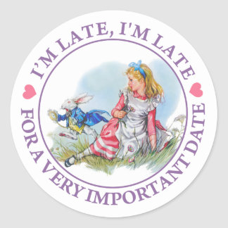 I'M LATE, I'M LATE , FOR A VERY IMPORTANT DATE! CLASSIC ROUND STICKER