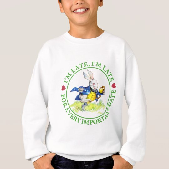I'm Late, I'm Late For a Very Important Date! Sweatshirt