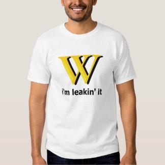 """""""I'm leakin' it"""" - WikiLeaks T Shirt"""