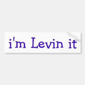 i'm Levin it Bumper Sticker