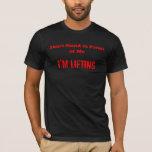 I'm Lifting. Don't Talk to Me. T-Shirt