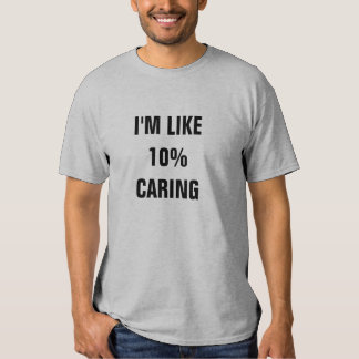 I'm Like 10% Caring T-Shirt