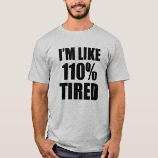 I'm Like 110% Tired funny T-Shirt