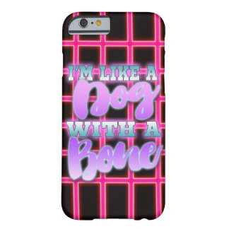 I'm Like A Dog With a Bone 80's Style Neon Pink - Barely There iPhone 6 Case
