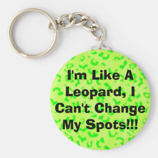 I'm Like A Leopard, I Can't Change My Spots!!! Basic Round Button Keychain