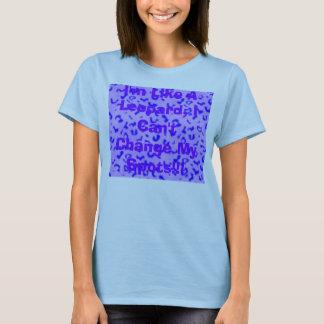 I'm Like A Leopard, I Can't Change My Spots!!! T-Shirt
