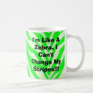 I'm Like A Zebra, I Can't Change My Stripes!!! Coffee Mug