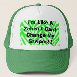 I'm Like A Zebra I Can't Change My Stripes!!! Trucker Hat
