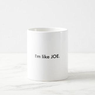 I'm like JOE. Mugs