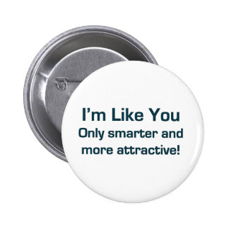 I'm Like You! (Insult Joke) Pinback Buttons