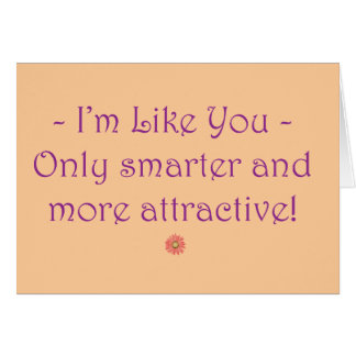 I'm Like You! (Insult Joke) Card