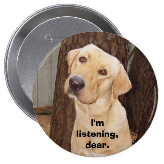 I'm Listening, Dear. Pinback Button