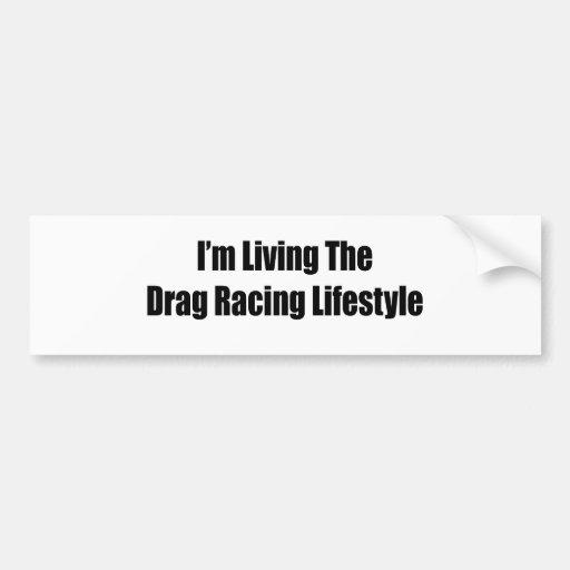 Im Living The Drag Racing Lifestyle Bumper Sticker