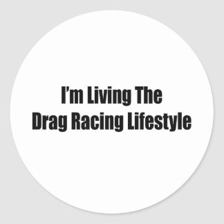 Im Living The Drag Racing Lifestyle Classic Round Sticker