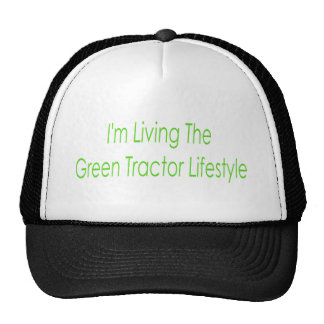 Im Living The Green Tractor Lifestyle Trucker Hat