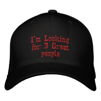 I'm Looking for 3 Great people Embroidered Baseball Caps